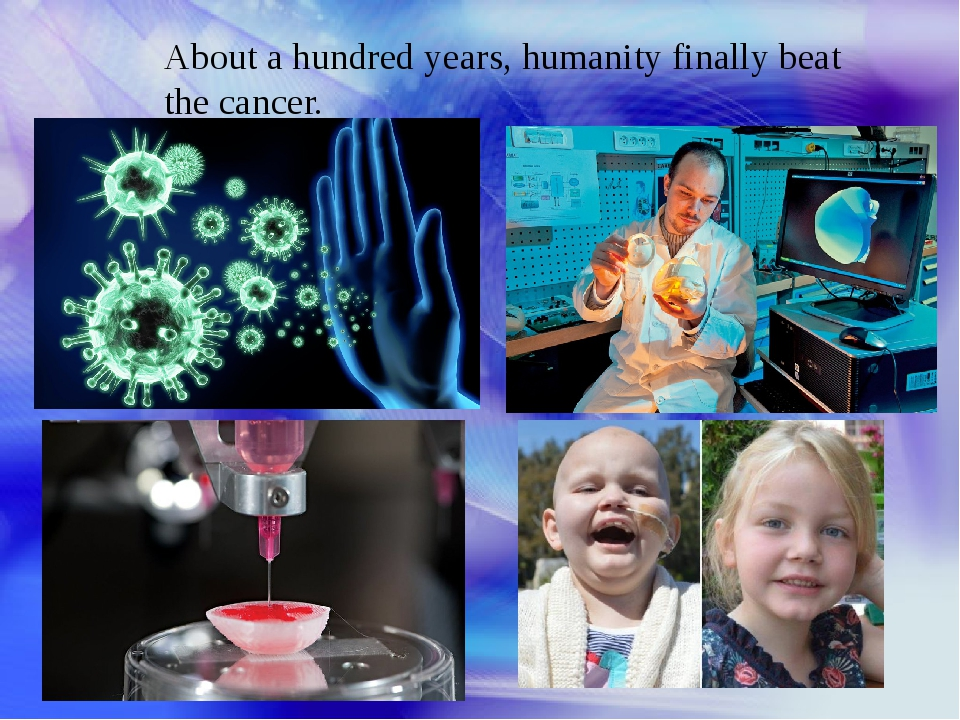 About a hundred years, humanity finally beat the cancer.