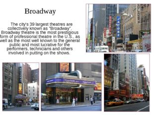 "The city's 39 largest theatres are collectively known as ""Broadway"". Broadwa"
