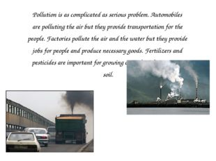 Pollution is as complicated as serious problem. Automobiles are polluting the