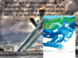 Summer and Winter Games are held separately. Usually, when talking about wint