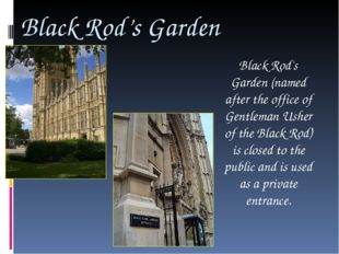 Black Rod's Garden Black Rod's Garden (named after the office of Gentleman Us