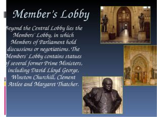 Member's Lobby Beyond the Central Lobby lies the Members' Lobby, in which Mem