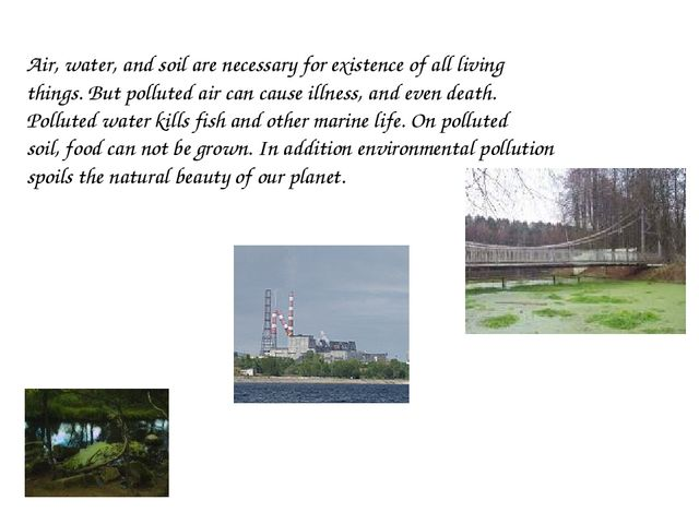Air, water, and soil are necessary for existence of all living things. But po...
