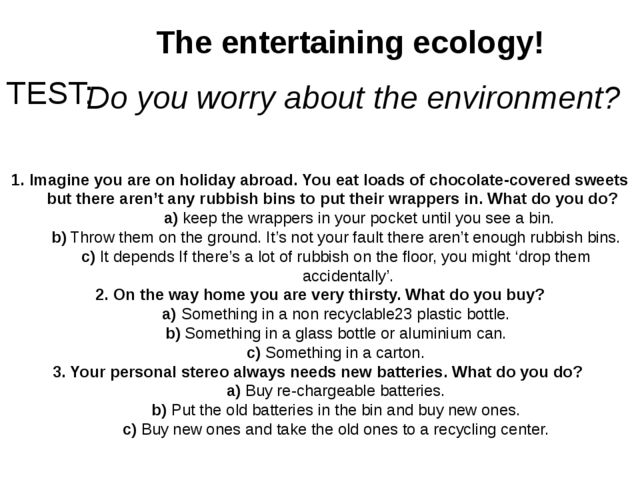 The entertaining ecology! TEST: Do you worry about the environment? 1. Imagin...