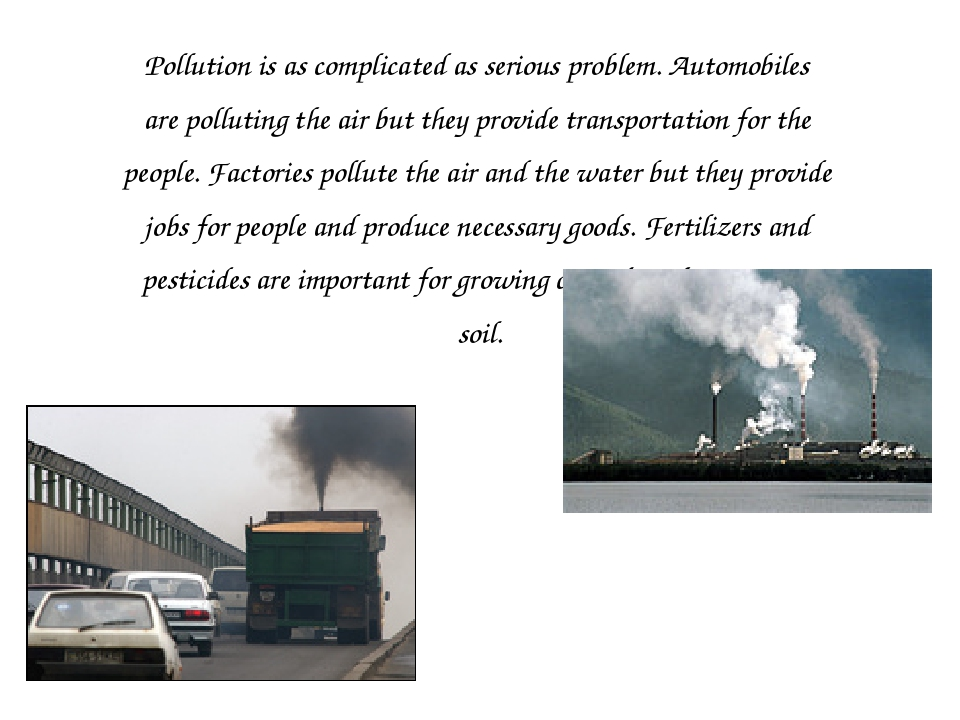 Pollution is as complicated as serious problem. Automobiles are polluting the...