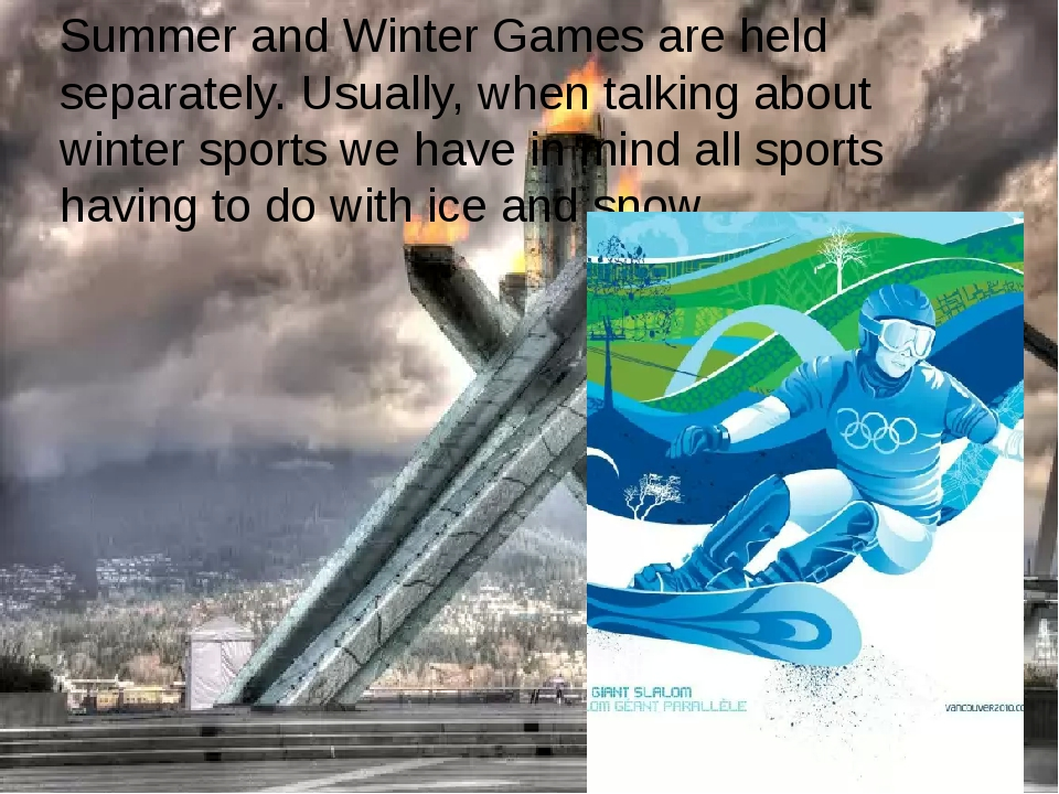 Summer and Winter Games are held separately. Usually, when talking about wint...