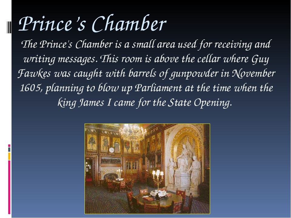 Prince's Chamber The Prince's Chamber is a small area used for receiving and...