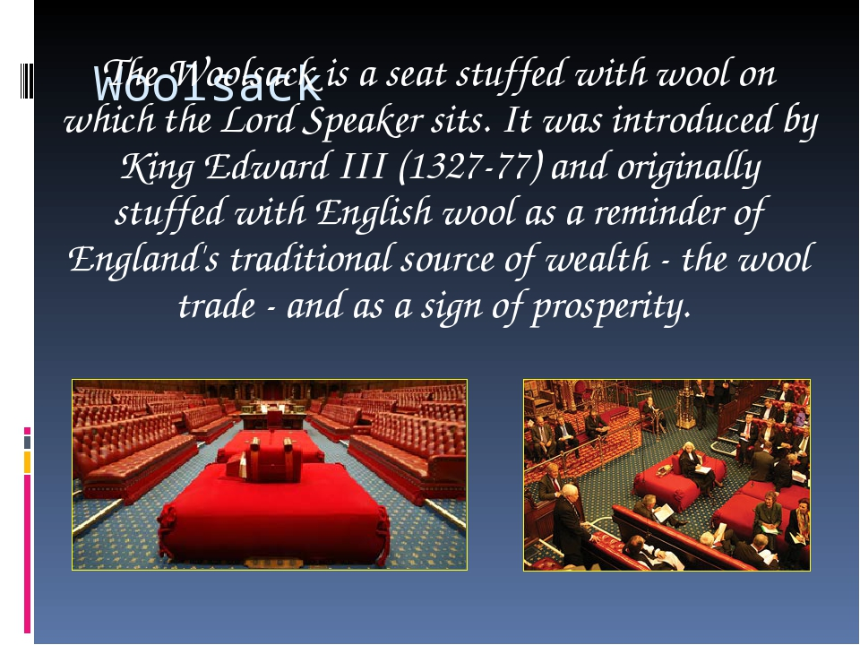 Woolsack The Woolsack is a seat stuffed with wool on which the Lord Speaker s...