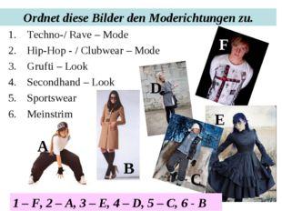 Ordnet diese Bilder den Moderichtungen zu. Techno-/ Rave – Mode Hip-Hop - / C