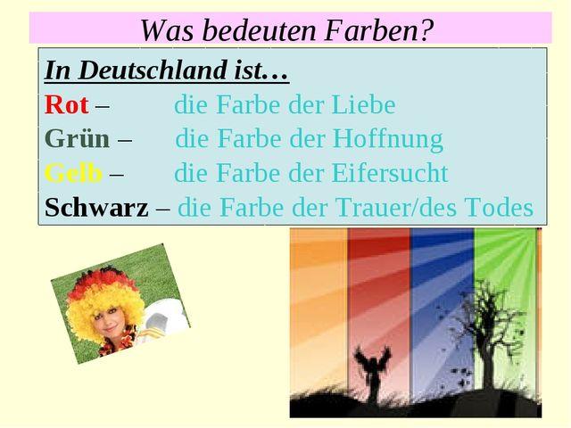 Was bedeuten Farben? In Deutschland ist… Rot – die Farbe der Liebe Grün – die...