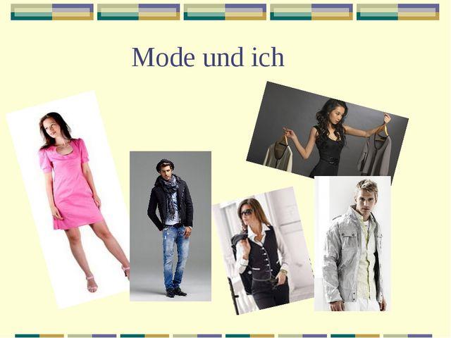 Mode und ich
