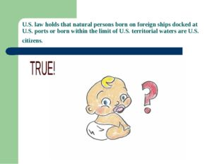 U.S. law holds that natural persons born on foreign ships docked at U.S. port