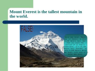 Mount Everest is the tallest mountain in the world. Above sea level, Mauna Ke