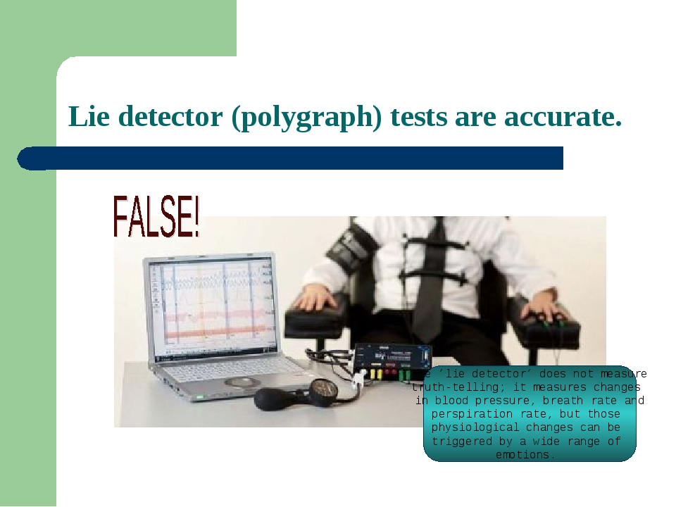 Lie detector (polygraph) tests are accurate. The 'lie detector' does not meas...