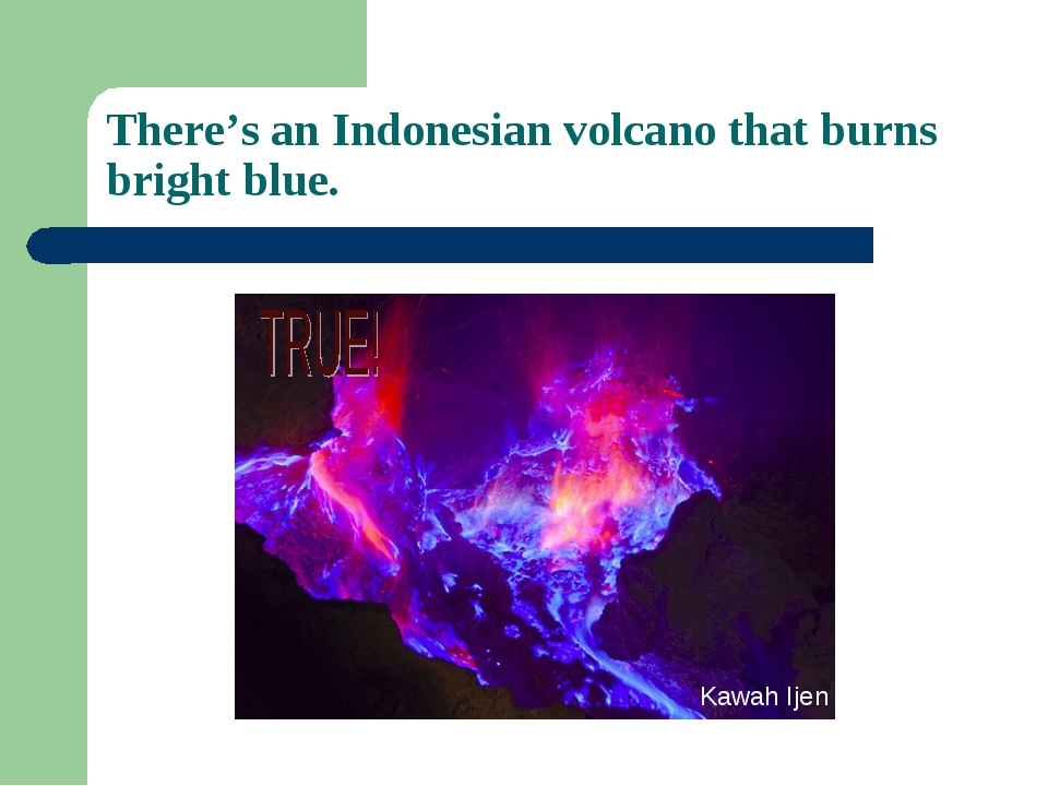 There's an Indonesian volcano that burns bright blue. Kawah Ijen