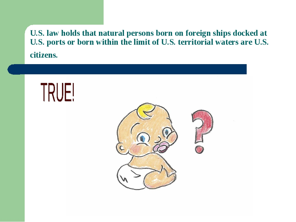 U.S. law holds that natural persons born on foreign ships docked at U.S. port...