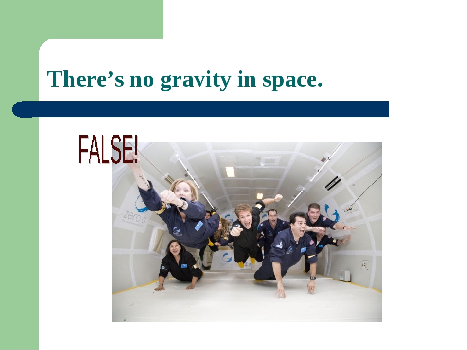 There's no gravity in space.
