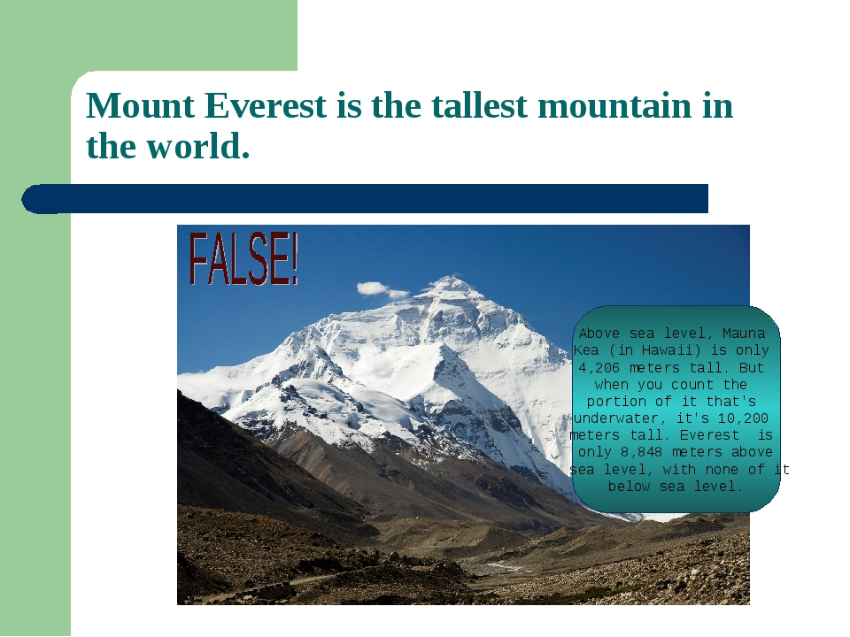 Mount Everest is the tallest mountain in the world. Above sea level, Mauna Ke...