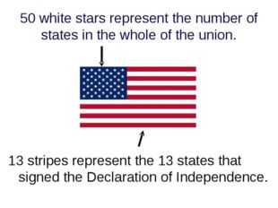 50 white stars represent the number of states in the whole of the union. 13 s