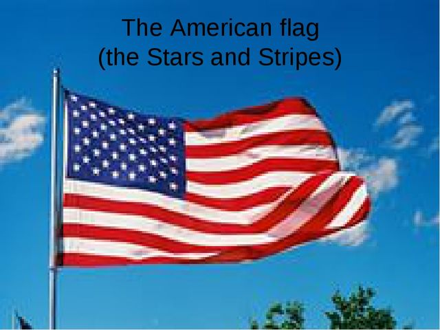 The American flag (the Stars and Stripes)