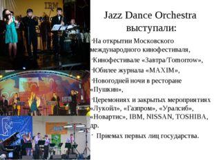 Jazz Dance Orchestra выступали: На открытии Московского международного кинофе