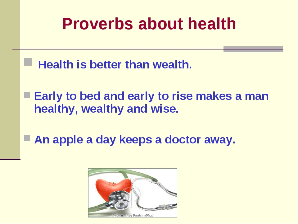 Proverbs about health Health is better than wealth. Early to bed and early t...
