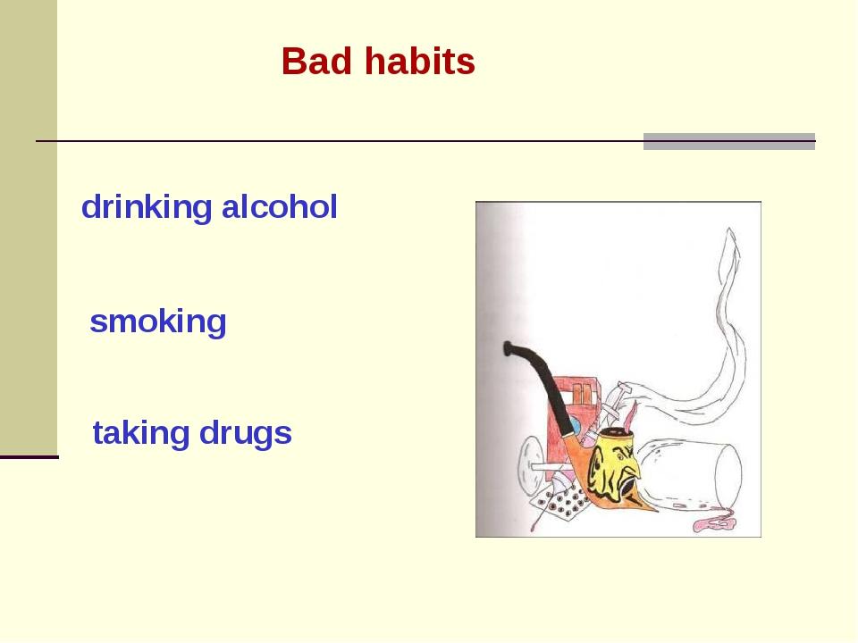 smoking Bad habits drinking alcohol taking drugs