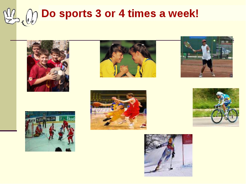 Do sports 3 or 4 times a week!