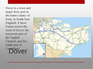 Dover Dover is a town and major ferry port in the home county of Kent, in Sou