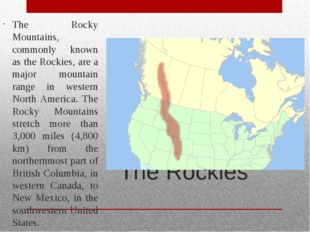 The Rockies The Rocky Mountains, commonly known as the Rockies, are a major m