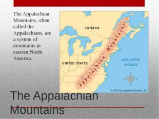 The Appalachian Mountains The Appalachian Mountains, often called the Appalac