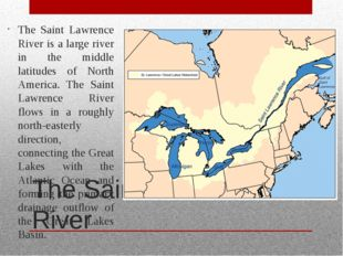 The Saint Lawrence River The Saint Lawrence River is a large river in the mid