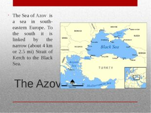 The Azov The Sea of Azov is a sea in south-eastern Europe. To the south it is