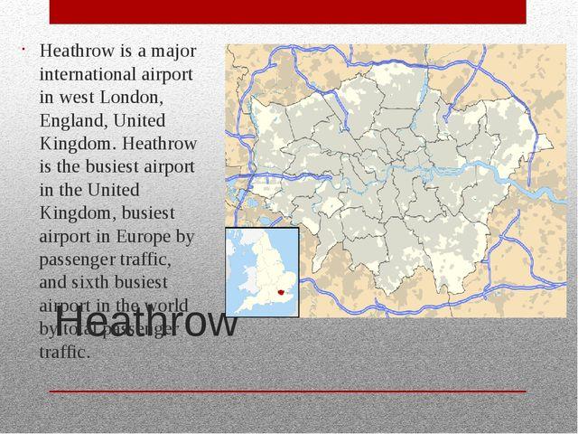 Heathrow Heathrow is a major international airport in west London, England, U...