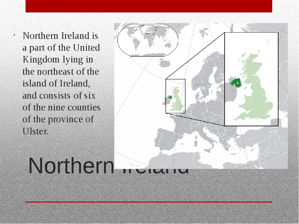 Northern Ireland Northern Ireland is a part of the United Kingdom lying in th...