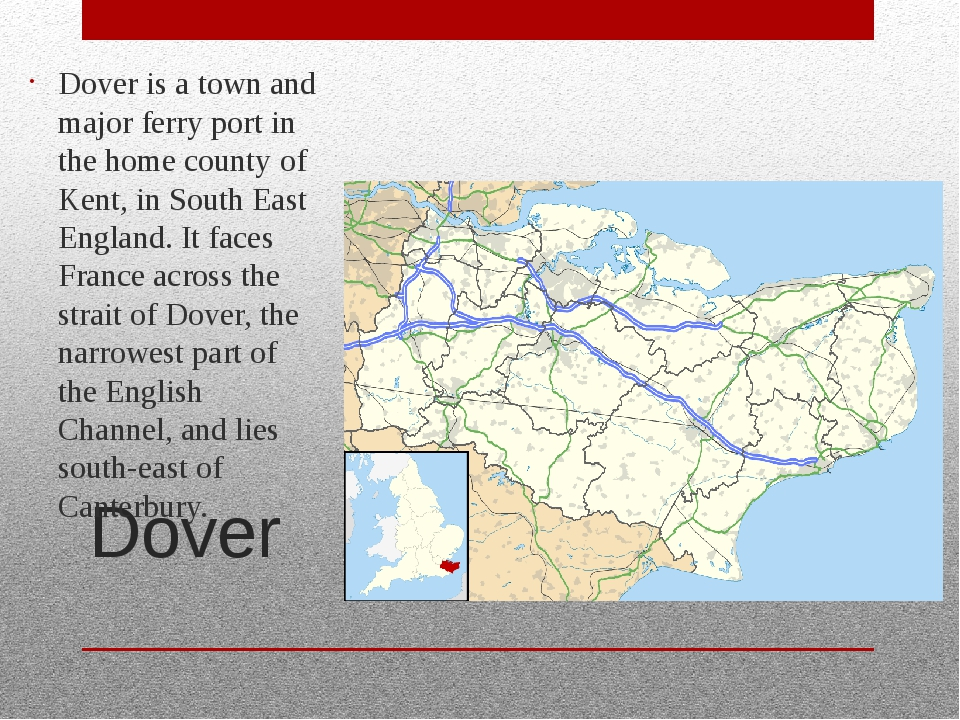 Dover Dover is a town and major ferry port in the home county of Kent, in Sou...