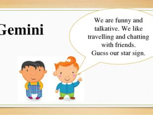 We are funny and talkative. We like travelling and chatting with friends. Gue