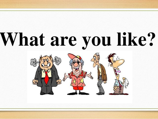 What are you like?