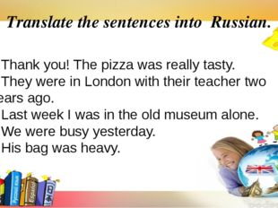 Translate the sentences into Russian. 1.Thank you! The pizza was really tasty