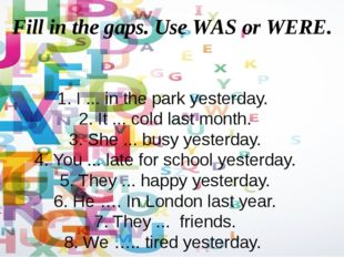 Fill in the gaps. Use WAS or WERE. 1. I ... in the park yesterday. 2. It ...