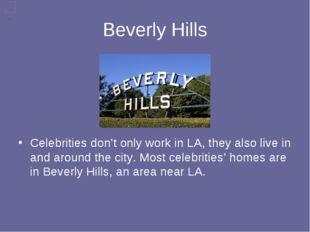 Beverly Hills Celebrities don't only work in LA, they also live in and around