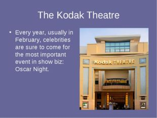 The Kodak Theatre Every year, usually in February, celebrities are sure to co