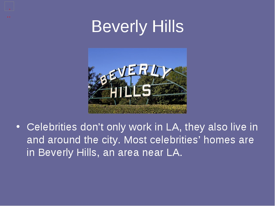 Beverly Hills Celebrities don't only work in LA, they also live in and around...