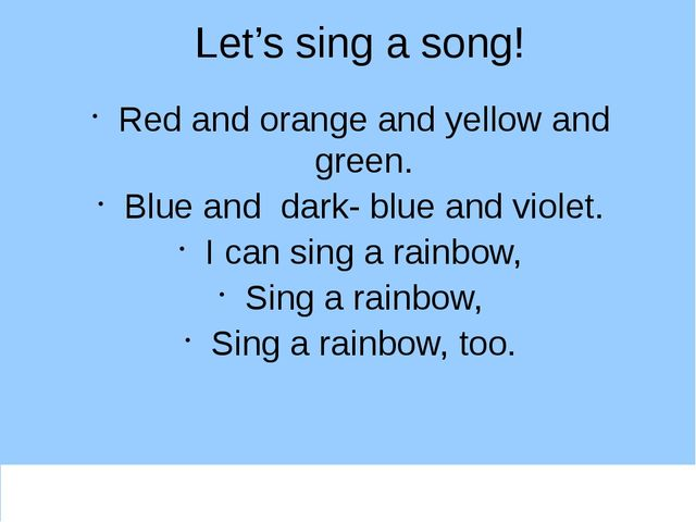 Let's sing a song! Red and orange and yellow and green. Blue and dark- blue a...