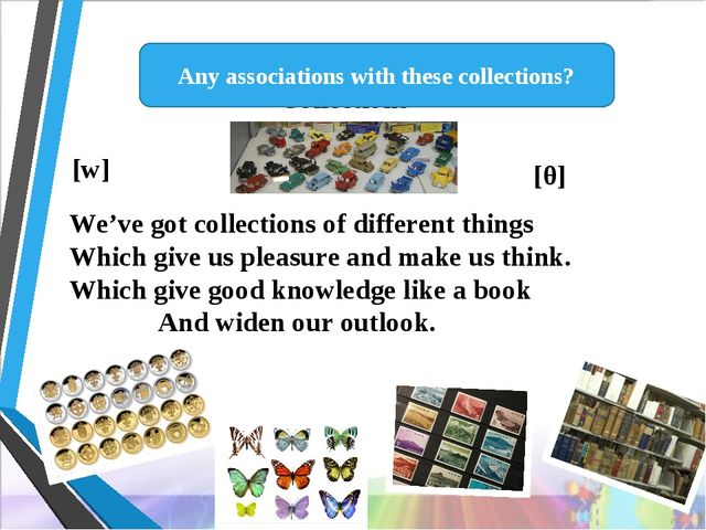 Let's train our tongues Collections We've got collections of different things...