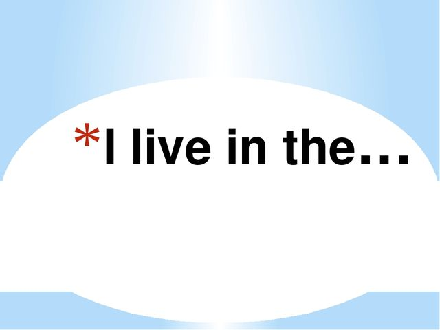 I live in the…