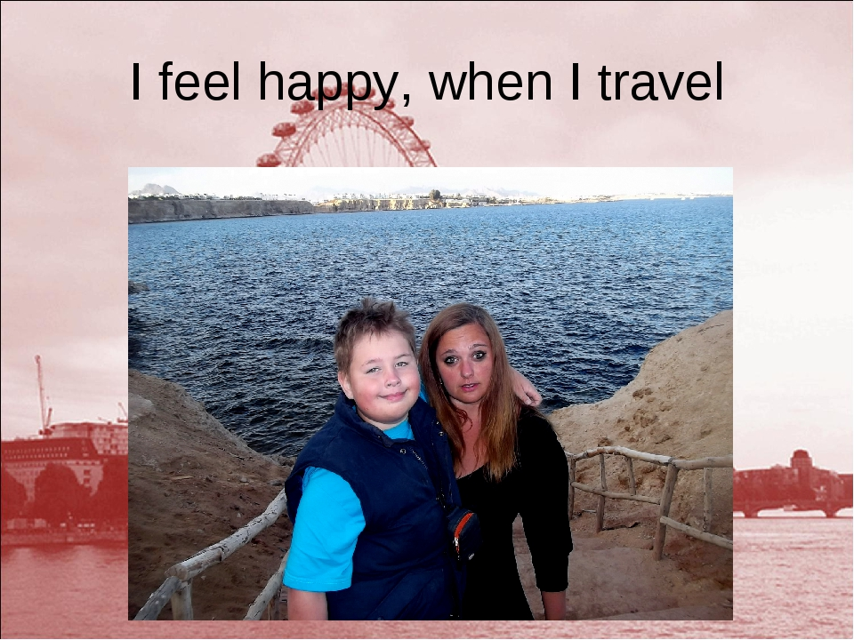 I feel happy, when I travel
