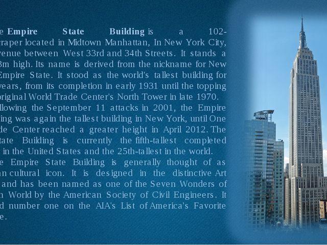 TheEmpire State Buildingis a 102-storyskyscraperlocated inMidtown Manha...