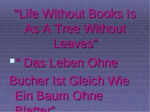 """Life Without Books Is As A Tree Without Leaves"" "" Das Leben Ohne Bucher Ist"