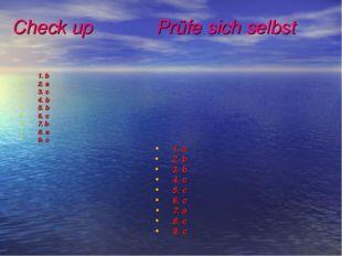 Check up Prüfe sich selbst 1. b 2. a 3. c 4. b 5. b 6. c 7. b 8. a 9. c 1. a